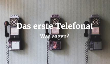 Das erste Telefonat: Was sagen?