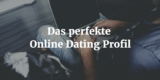 Das perfekte Online Dating Profil
