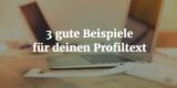 3 gute Profiltext Beispiele
